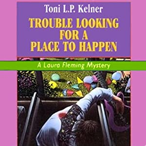 Trouble Looking for a Place to Happen: Laura Fleming, Book 3 | [Toni L.P. Kelner]
