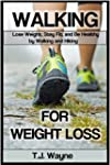 Walking for Weight Loss: Lose Weight,...