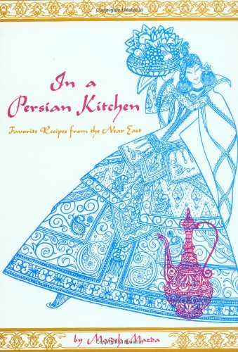 In a persian kitchen favorite recipes from the near east for A treasury of persian cuisine