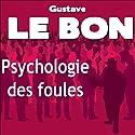 Psychologie des foules | Livre audio Auteur(s) : Gustave Le Bon Narrateur(s) : Victor Vestia