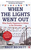 When The Lights Went Out: What Really Happened to Britain in the Seventies