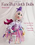 Fanciful Cloth Dolls: From Tip of the Nose to Curly Toes - Step-by-Step Visual Guide