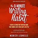 The 8-Minute Writing Habit: Create a Consistent Writing Habit That Works with Your Busy Lifestyle (Growth Hacking for Storytellers) Audiobook by Monica Leonelle Narrated by Cindy Piller