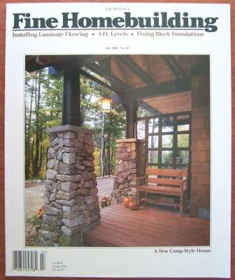 Fine Homebuilding June / July 1998 No. 117, A New Camp Style House, Installing Laminate Flooring 4-Ft. Levels, Fixing Block Foundations, Floor Framing PDF