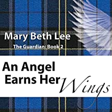 An Angel Earns Her Wings: The Guardian, Book 2 (       UNABRIDGED) by Mary Beth Lee Narrated by Brenna Frederick