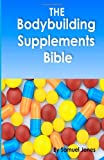 The Bodybuilding Supplements Bible