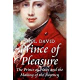 Prince of Pleasure: The Prince of Wales and the Making of the Regencyby Saul David