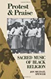 Protest And Praise: Sacred Music Of Black Religion