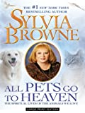 All Pets Go to Heaven: The Spiritual Lives of the Animals We Love (Basic) (1410413861) by Browne, Sylvia