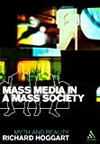 Richard Hoggart Mass Media in a Mass Society: Myth and Reality (Continuum Compact) (Continuum Compact Series)