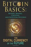 img - for Bitcoin Basics: Buying, Selling, Creating and Investing Bitcoins - The Digital Currency of the Future (bitcoin, bitcoin beginner, bitcoin mining) (Volume 1) book / textbook / text book