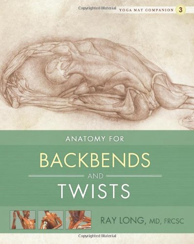 Yoga Mat Companion 3: Anatomy for Backbends and Twists Paperback by Ray Long  (Author)