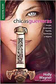 Chicas guerreras // Warrior Chicks (Spanish Edition): Wagner, Holly