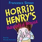 Horrid Henry's Haunted House   Francesca Simon
