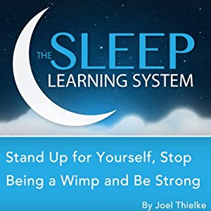 Stand Up for Yourself, Stop Being a Wimp, and Be Strong with Hypnosis, Meditation, Relaxation, and Affirmations Speech