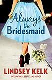 Always the Bridesmaid by  Lindsey Kelk in stock, buy online here