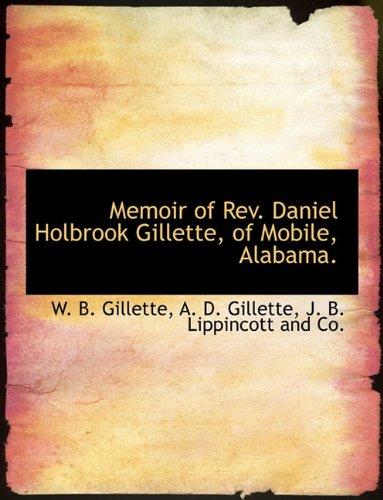 Memoir of Rev. Daniel Holbrook Gillette, of Mobile, Alabama.