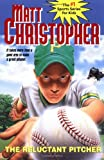 The Reluctant Pitcher: It Takes More Than a Good Arm to Make a Great Pitcher (Matt Christopher Sports Classics) (0316141275) by Christopher, Matt