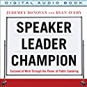 Speaker, Leader, Champion: Succeed at Work Through the Power of Public Speaking (       UNABRIDGED) by Jeremey Donovan, Ryan Avery Narrated by Tom Perkins