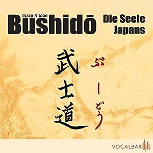 Bushido. Die Seele Japans. Ein Essay über den Ehrenkodex der Samurai Hörbuch