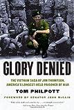 img - for Glory Denied: The Vietnam Saga of Jim Thompson, America's Longest-Held Prisoner of War book / textbook / text book