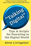 Talking Digital: A Parent s Guide for Teaching Kids to Share Smart and Stay Safe Online
