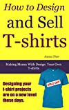 How to Design and Sell T-shirts: Making Money with Design Your Own T-shirt