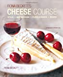 Fiona Beckett's Cheese Course - Award-winning author Fiona Beckett guides you through the types, uses and versatility of cheese