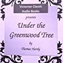 Under the Greenwood Tree: A Rural Painting of the Dutch School (       UNABRIDGED) by Thomas Hardy Narrated by Tadhg Hynes