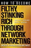 How to Become Filthy, Stinking Rich Through Network Marketing: Without Alienating Friends and Family