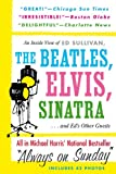Always On Sunday:  An Inside View of Ed Sullivan, the Beatles, Elvis, Sinatra & Eds Other Guests