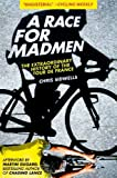 A Race for Madmen: The History of the Tour de France Chris Sidwells