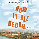 How It All Began (       UNABRIDGED) by Penelope Lively Narrated by Katherine Kellgren