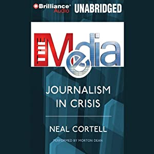 The Media: Journalism in Crisis | [Neal Cortell]