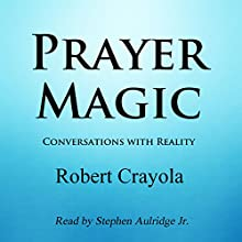 Prayer Magic: Conversations with Reality Audiobook by Robert Crayola Narrated by Stephen Paul Aulridge Jr