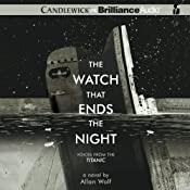 The Watch That Ends the Night: Voices from the Titanic | [Allan Wolf]