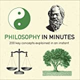 Philosophy in Minutes: 200 Key Concepts Explained in an Instant