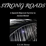 Strong Roads: A Spanish Shipwreck Survivor in Ancient Hawaii   G. E. M. Thomas