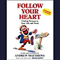 Follow Your Heart: Finding Purpose in Your Life and Work (       UNABRIDGED) by Andrew Matthews Narrated by Andrew Matthews