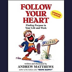 Follow Your Heart: Finding Purpose in Your Life and Work | [Andrew Matthews]