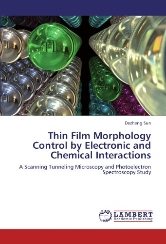 Thin Film Morphology Control By Electronic And Chemical Interactions: A Scanning Tunneling Microscopy And Photoelectron Spectroscopy Study