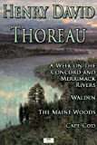 Henry David Thoreau: A Week on the Concord and Merrimack Rivers; Walden; The Maine Woods; Cape Cod