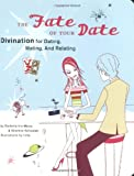 Fate of Your Date: Divination for Dating, Mating, And Relating