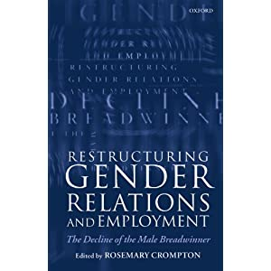 Restructuring Gender Relations and Employment: The Decline of the Male Breadwinner Rosemary Crompton