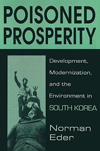 Poisoned Prosperity: Development, Modernization and the Environment in South Korea (East Gate Books)