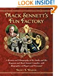 Mack Sennett's Fun Factory: A History...