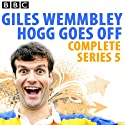 Giles Wemmbley Hogg Goes Off: Complete Series 5  by Marcus Brigstocke Narrated by Laura Solon