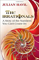 The Irrationals: A Story of the Numbers You Can&#39;t Count On