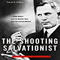 The Shooting Salvationist: J. Frank Norris and the Murder Trial that Captivated America Audiobook by David R. Stokes Narrated by R. C. Bray