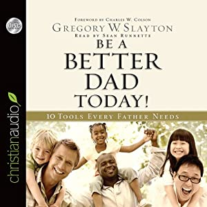 Be a Better Dad Today | [Gregory Slayton]